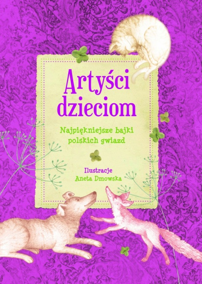 """Artyści dzieciom LIFESTYLE, Książka - """"Artyści dzieciom"""" to zbiór bajek, które wzruszają, bawią, zaskakują i przenoszą w zaczarowany świat pełen przygód."""