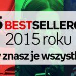 15 bestsellerów 2015 roku. Czy znasz je wszystkie?