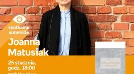 JOANNA MATUSIAK - SPOTKANIE AUTORSKIE LIFESTYLE, Książka - Joanna Matusiak - spotkanie autorskie 25 stycznia, godz. 18:00 empik Manufaktura, Łódź, ul. Karskiego 5