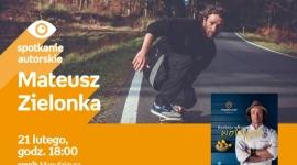 MATEUSZ ZIELONKA - SPOTKANIE AUTORSKIE LIFESTYLE, Książka - MATEUSZ ZIELONKA - SPOTKANIE AUTORSKIE 21 lutego, godz. 18:00 empik Manufaktura, Łódź, ul. Karskiego 5