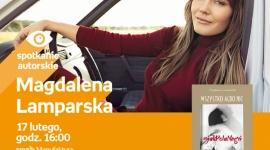 MAGDALENA LAMPARSKA - SPOTKANIE AUTORSKIE LIFESTYLE, Książka - MAGDALENA LAMPARSKA - SPOTKANIE AUTORSKIE 17 lutego, godz. 16:00 empik Manufaktura, Łódź, ul. Karskiego 5