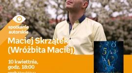 MACIEJ SKRZĄTEK (WRÓŻBITA MACIEJ) - SPOTKANIE AUTORSKIE - ŁÓDŹ LIFESTYLE, Książka - MACIEJ SKRZĄTEK (WRÓŻBITA MACIEJ) - SPOTKANIE AUTORSKIE - ŁÓDŹ 10 kwietnia, godz. 18:00 empik Manufaktura, Łódź, ul. Karskiego 5
