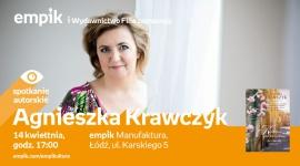 AGNIESZKA KRAWCZYK - SPOTKANIE AUTORSKIE - ŁÓDŹ LIFESTYLE, Książka - AGNIESZKA KRAWCZYK - SPOTKANIE AUTORSKIE - ŁÓDŹ 14 kwietnia, godz. 17:00 empik Manufaktura, Łódź, ul. Karskiego 5