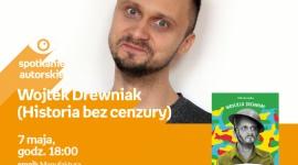 """WOJTEK DREWNIAK (HBC) - SPOTKANIE AUTORSKIE - ŁÓDŹ LIFESTYLE, Książka - WOJTEK DREWNIAK (""""HISTORIA BEZ CENZURY"""") - SPOTKANIE AUTORSKIE - ŁÓDŹ 7 maja, godz. 18:00 empik Manufaktura, Łódź, ul. Karskiego 5"""