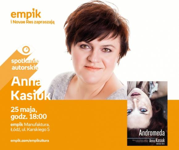 !!!ODWOŁANE!!! - ANNA KASIUK - SPOTKANIE AUTORSKIE - ŁÓDŹ LIFESTYLE, Książka - ANNA KASIUK - SPOTKANIE AUTORSKIE - ŁÓDŹ 25 maja, godz. 18:00 empik Manufaktura, Łódź, ul. Karskiego 5