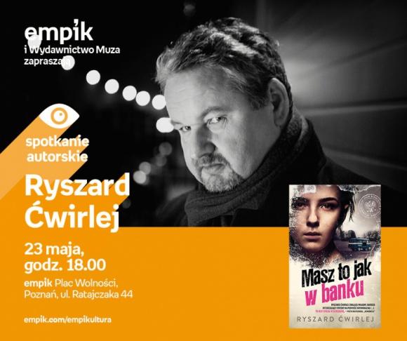 Spotkanie z Ryszardem Ćwirlejem w Poznaniu,23.05 LIFESTYLE, Książka - Ryszard Ćwirlej 23 maja, godz. 18.00 empik Plac Wolności, Poznań, ul. Ratajczaka 44