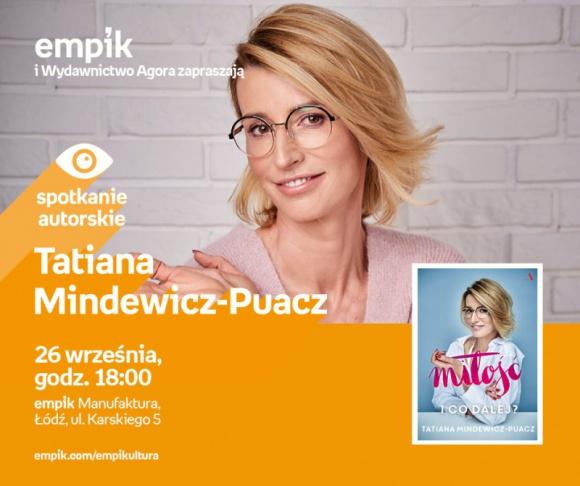 TATIANA MINDEWICZ-PUACZ - SPOTKANIE AUTORSKIE - ŁÓDŹ LIFESTYLE, Książka - TATIANA MINDEWICZ-PUACZ - SPOTKANIE AUTORSKIE - ŁÓDŹ 26 września, godz. 18:00 empik Manufaktura, Łódź, ul. Karskiego 5