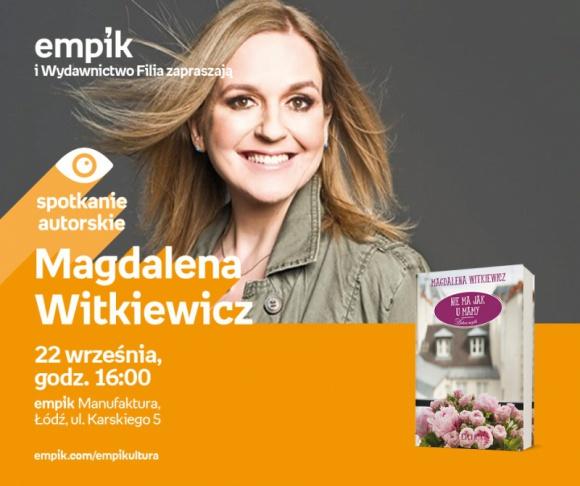 MAGDALENA WITKIEWICZ - SPOTKANIE AUTORSKIE - ŁÓDŹ LIFESTYLE, Książka - MAGDALENA WITKIEWICZ - SPOTKANIE AUTORSKIE - ŁÓDŹ 22 września, godz. 16:00 empik Manufaktura, Łódź, ul. Karskiego 5