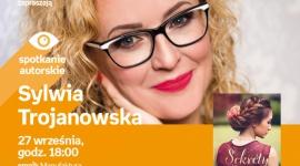 SYLWIA TROJANOWSKA - SPOTKANIE AUTORSKIE - ŁÓDŹ LIFESTYLE, Książka - SYLWIA TROJANOWSKA - SPOTKANIE AUTORSKIE - ŁÓDŹ 27 września, godz. 18:00 empik Manufaktura, Łódź, ul. Karskiego 5