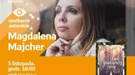 MAGDALENA MACHER - SPOTKANIE AUTORSKIE - ŁÓDŹ LIFESTYLE, Książka - MAGDALENA MAJCHER - SPOTKANIE AUTORSKIE - ŁÓDŹ 5 listopada, godz. 18:00 empik Manufaktura, Łódź, ul. Karskiego 5