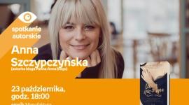ANNA SZCZYPCZYŃSKA (autorka bloga PANNA ANNA BIEGA) - SPOTKANIE AUTORSKIE - ŁÓDŹ LIFESTYLE, Książka - ANNA SZCZYPCZYŃSKA (autorka bloga PANNA ANNA BIEGA) - SPOTKANIE AUTORSKIE - ŁÓDŹ 23 października, godz. 18:00 empik Manufaktura, Łódź, ul. Karskiego 5