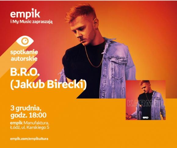 B.R.O. (JAKUB BIRECKI) - SPOTKANIE AUTORSKIE - ŁÓDŹ LIFESTYLE, Muzyka - B.R.O. (JAKUB BIRECKI) - SPOTKANIE AUTORSKIE - ŁÓDŹ 3 grudnia, godz. 18:00 empik Manufaktura, Łódź, ul. Karskiego 5