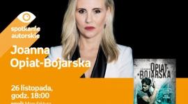 JOANNA OPIAT-BOJARSKA - SPOTKANIE AUTORSKIE - ŁÓDŹ LIFESTYLE, Książka - JOANNA OPIAT-BOJARSKA - SPOTKANIE AUTORSKIE - ŁÓDŹ 26 listopada, godz. 18:00 empik Manufaktura, Łódź, ul. Karskiego 5