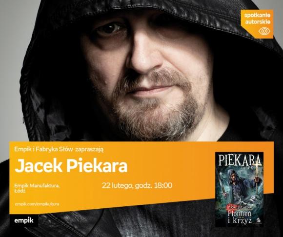 JACEK PIEKARA SPOTKANIE AUTORSKIE - ŁÓDŹ LIFESTYLE, Książka - JACEK PIEKARA - SPOTKANIE AUTORSKIE - ŁÓDŹ 22 lutego, godz. 18:00 empik Manufaktura, Łódź, ul. Karskiego 5