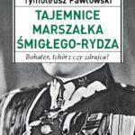 Rydz-Śmigły - bohater, tchórz czy zdrajca?