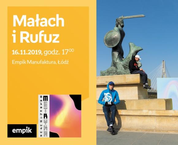MAŁACH i RUFUZ - SPOTKANIE AUTORSKIE - ŁÓDŹ LIFESTYLE, Muzyka - MAŁACH i RUFUZ - SPOTKANIE AUTORSKIE - ŁÓDŹ 16 listopada, godz. 17:00 Empik Manufaktura, Łódź, ul. Karskiego 5