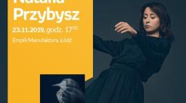 NATALIA PRZYBYSZ - SPOTKANIE AUTORSKIE - ŁÓDŹ LIFESTYLE, Muzyka - NATALIA PRZYBYSZ - SPOTKANIE AUTORSKIE - ŁÓDŹ 23 listopada, godz. 17:00 Empik Manufaktura, Łódź, ul. Karskiego 5